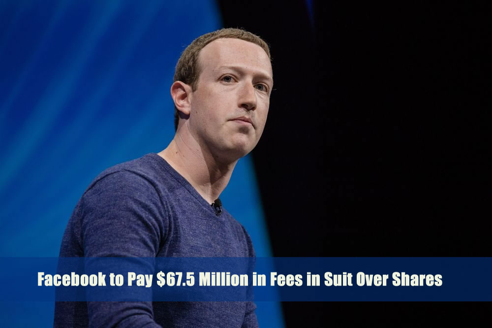 Facebook to Pay $67.5 Million in Fees in Suit Over Shares