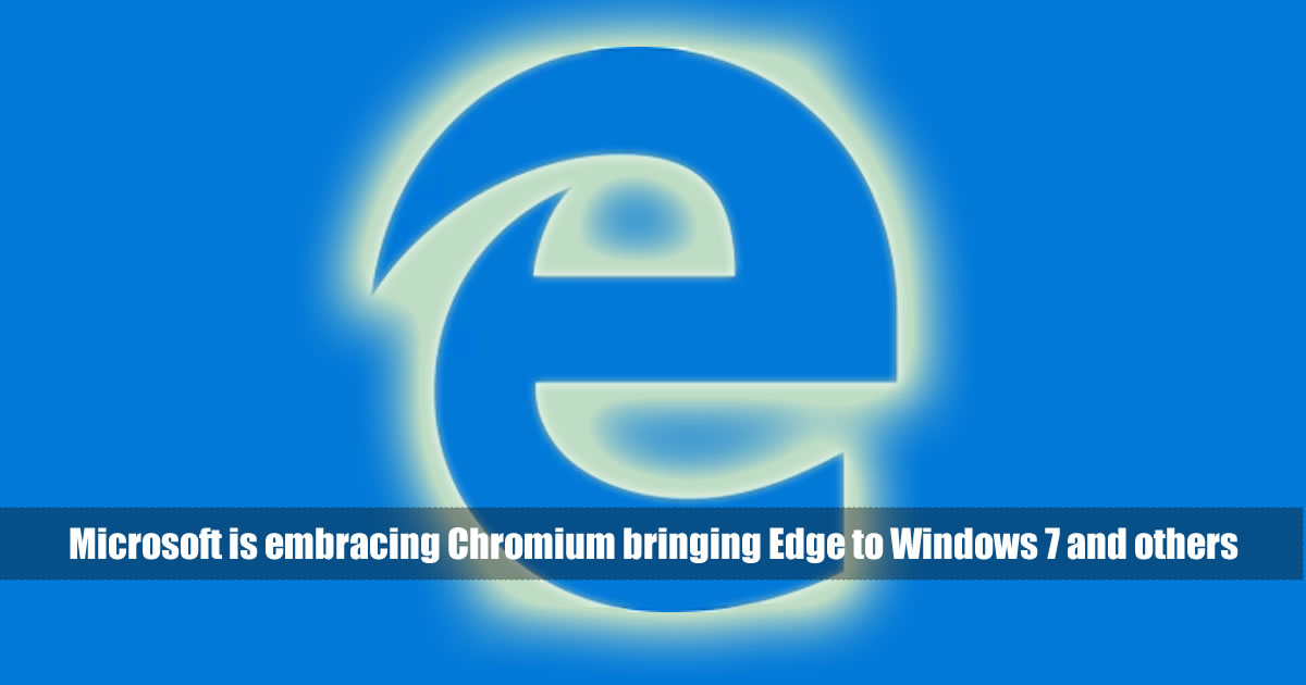 Microsoft is embracing Chromium bringing Edge to Windows 7 and others