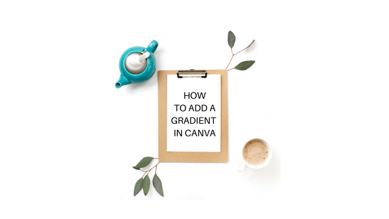 Canva tip: Step by step - how to add a gradient in Canva
