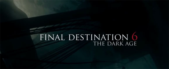 Final Destination 6- The Dark Age