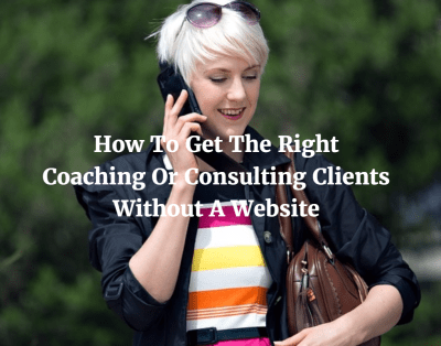 how to get the right coaching or consulting clients