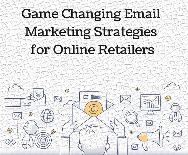 Game Changing Email Marketing Strategies for Online