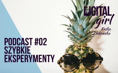 Podcast #DigitalGirl / 02 / Szybkie eksperymenty
