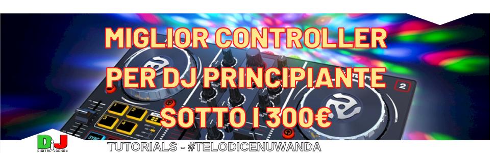 Miglior controller per DJ principiante sotto i 300€