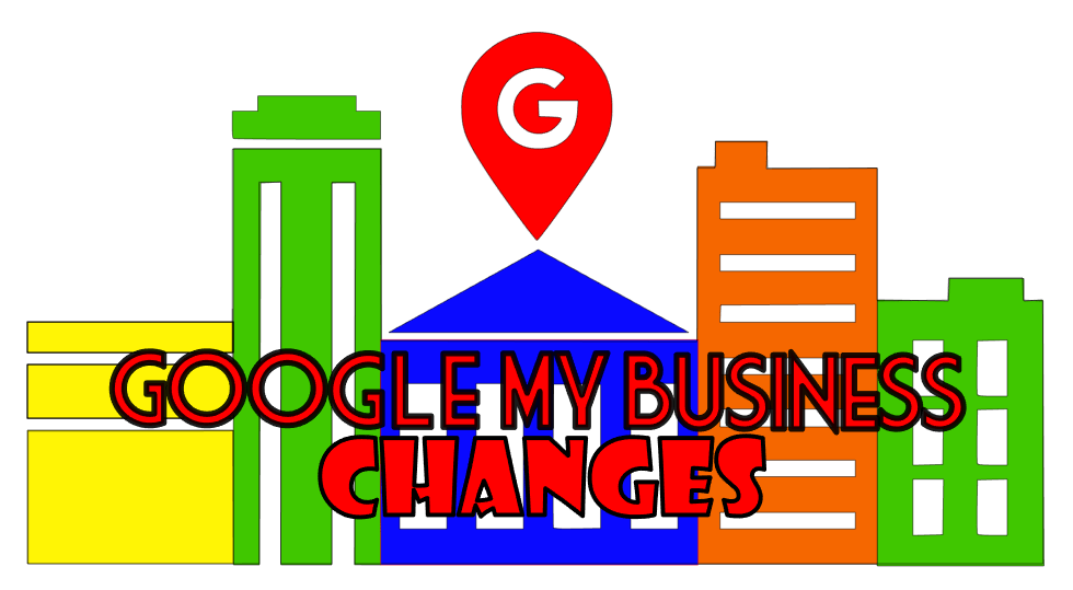 Google My Business Changes: 11 Factors That Every Small Business Needs To Be Aware Of