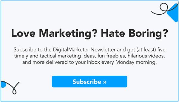 Love marketing? Hate boring? Subscribe to DigitalMarketer's Newsletter!