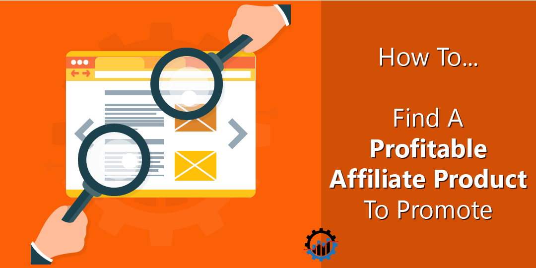 How To Find A Profitable Affiliate Product To Promote