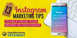 13 Instagram Marketing Tips To Help Grow Your Brand On Instagram