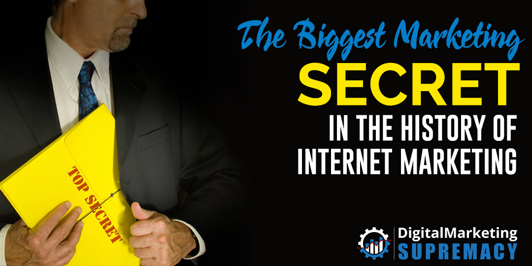 "The Biggest Marketing ""Secret"" in the History of Internet Marketing"