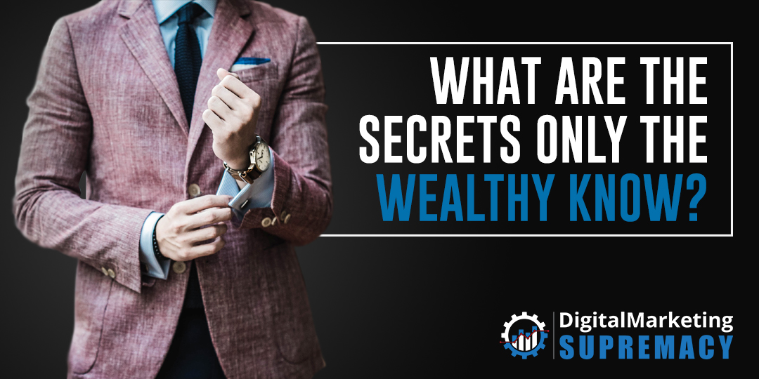 What Are the Secrets Only the Wealthy Know?