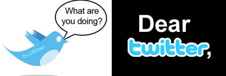 Dear Twitter