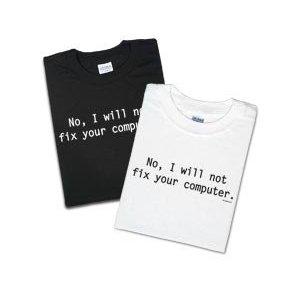NO I will NOT fix your computer t shirt