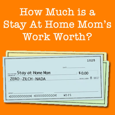 How Much is a Stay at Home Mom's Work Worth?