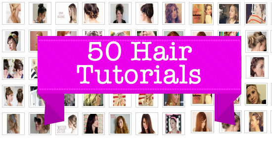 The Best 50 Hair Tutorials – Say Hello To A New 2012 HairDo