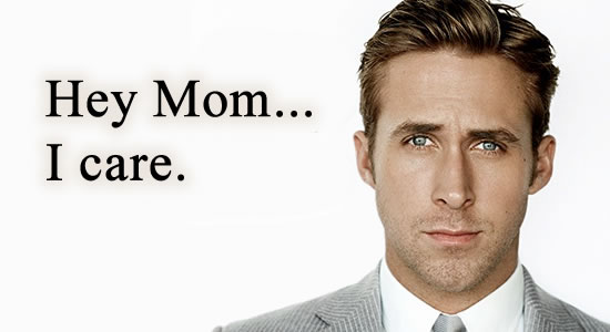 Hey Mom, Ryan Gosling Cares