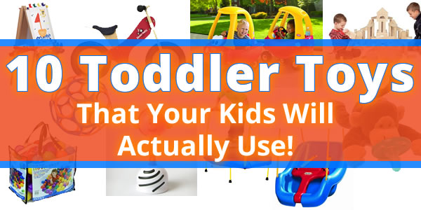 10 Toddler Toys That Your Kids Will Actually Use!