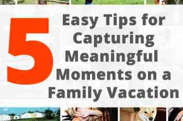 Tips for capturing meaningful moments on a family vacation