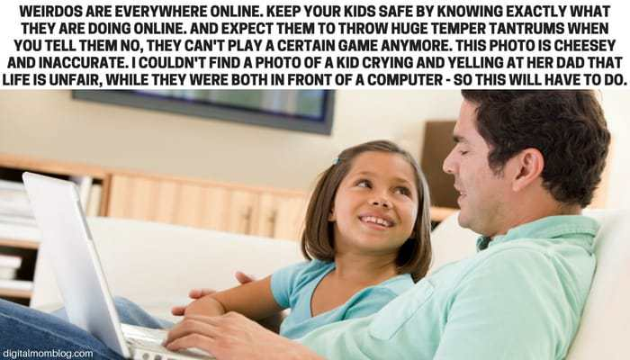 weirdos are everywhere online. keep your kids safe by knowing exacty what they are doing online. expect them to throw huge temper tantrums when you tell them no.