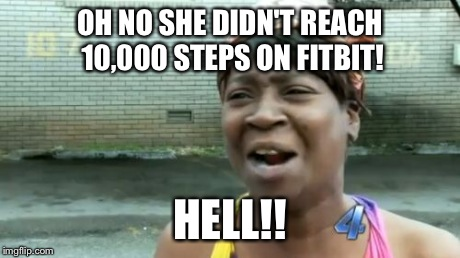 no time fitbit meme - 50+ Hilarious Fitbit Memes - Share These With Your FitBit Friends!
