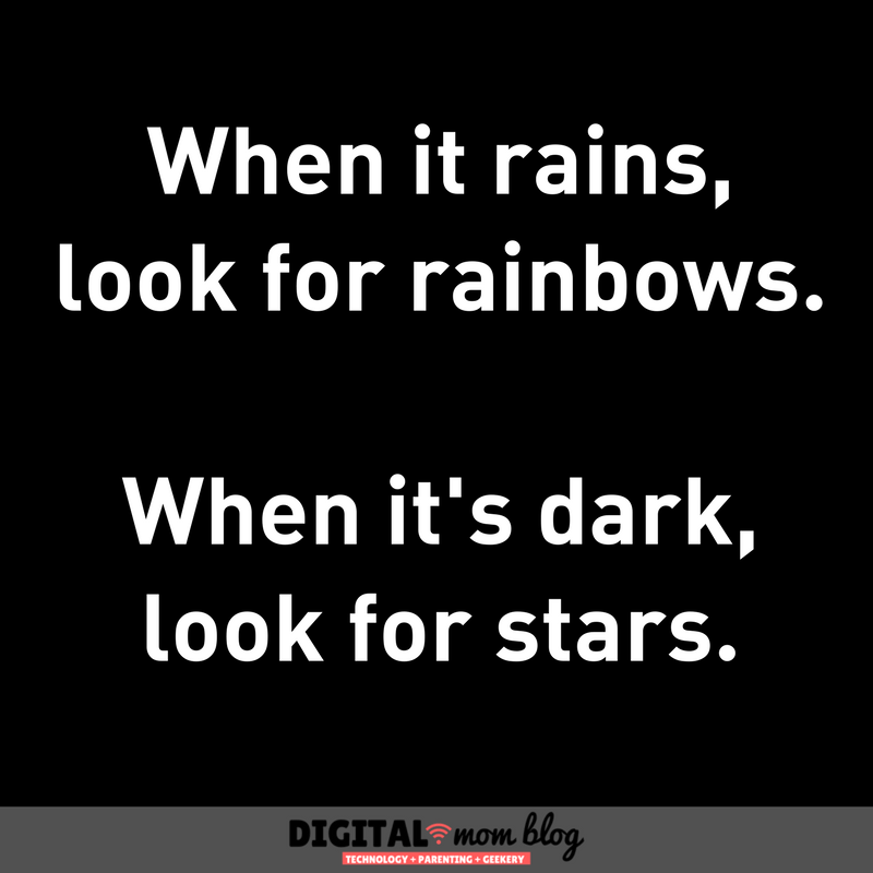 When if rains, look for rainbows. When it's dark, look for stars. Inspirational mom quotes