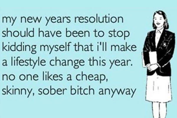 My new years resolution should have been to stop kidding myself that i'll make a lifestyle change this year. No one likes a cheap, skinny sober B anyway.