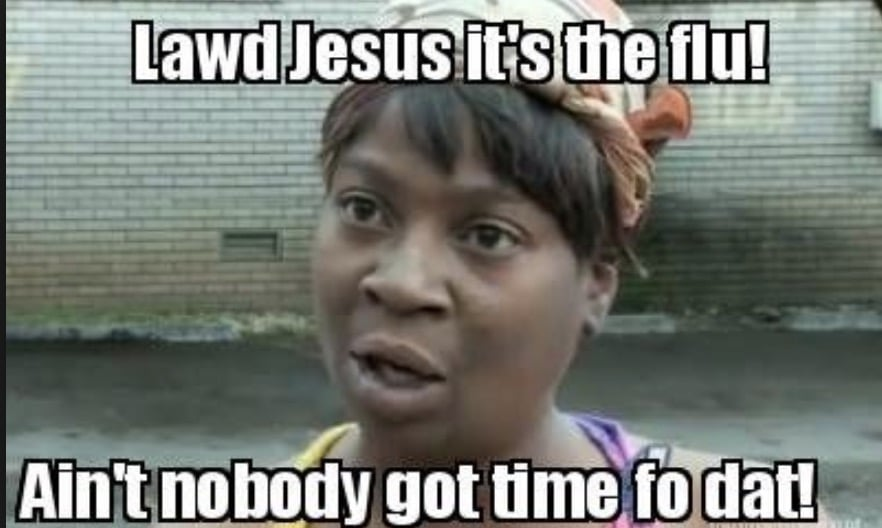 Lawd Jesus It's the Flu - Ain't Nobody Got TIme for That! - Funny Flu Memes