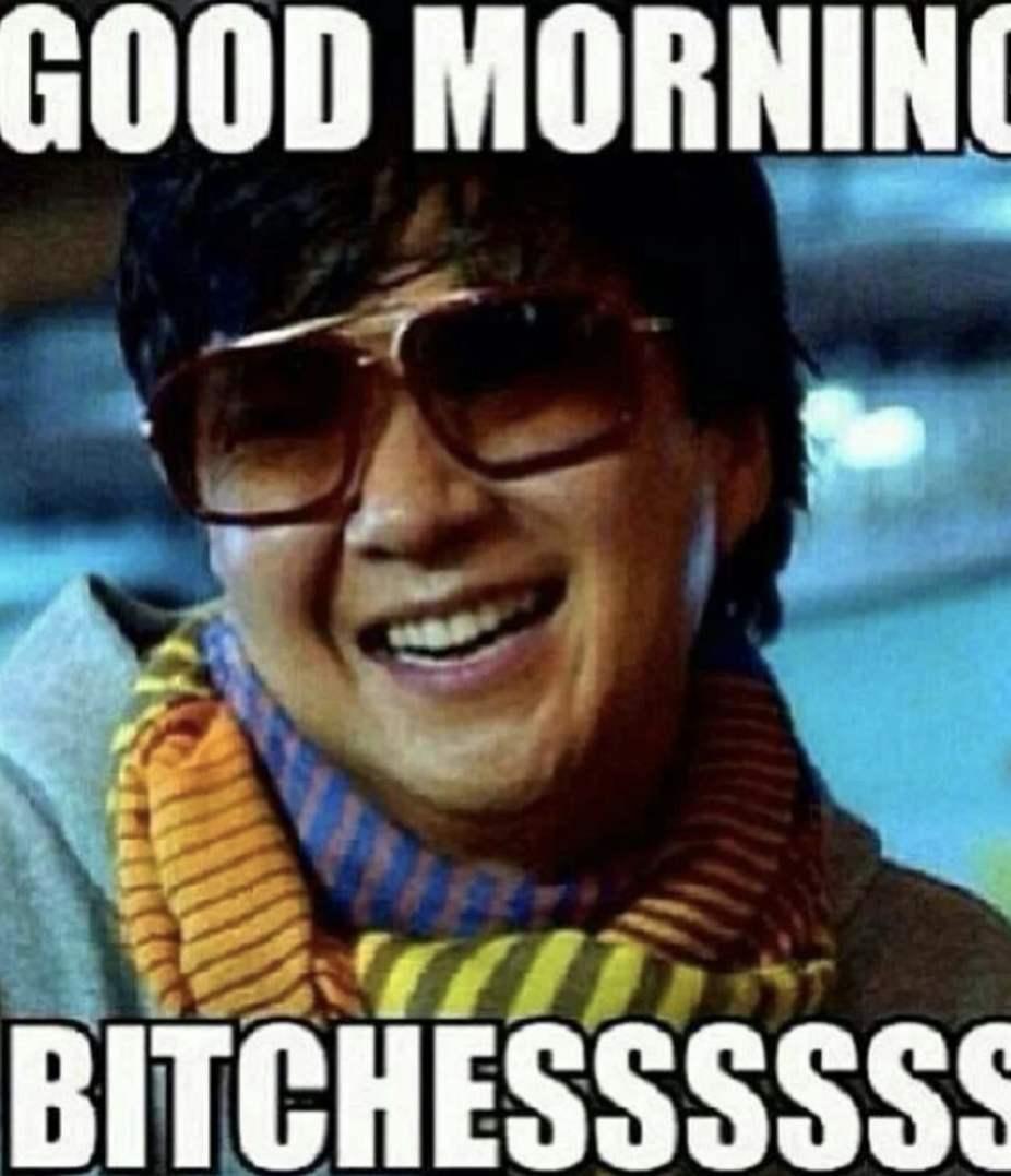 good morning bitches meme
