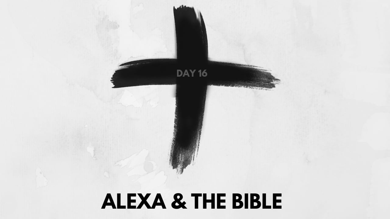 day 16 lent alexa reads the bible