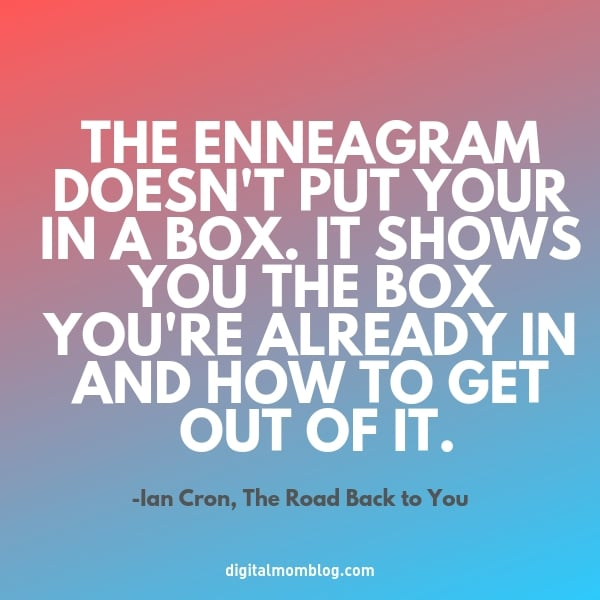 THE ENNEAGRAM DOESN'T PUT YOUR IN A BOX. IT SHOWS YOU THE BOX YOU'RE ALREADY IN AND HOW TO GET OUT OF IT. - ian cron the road back to you - enneagram quote