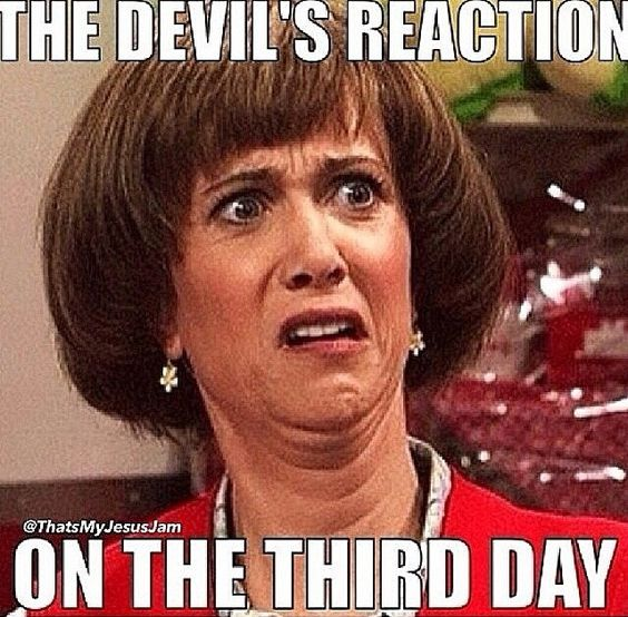 The devil's reaction on the third day.Kristen Wigg devils reaction easter meme