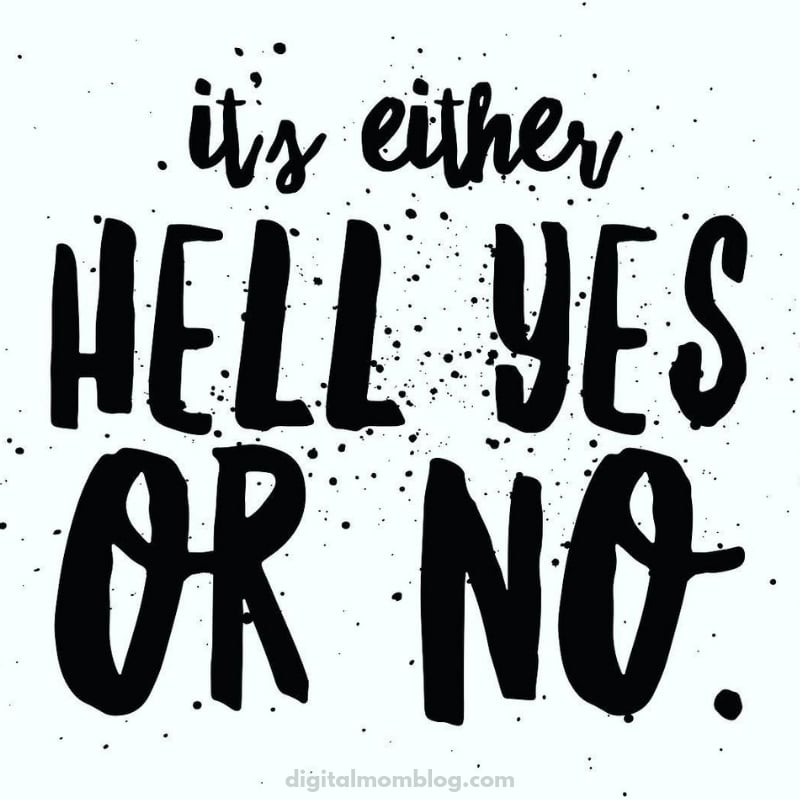 It's either HELL YES or NO.