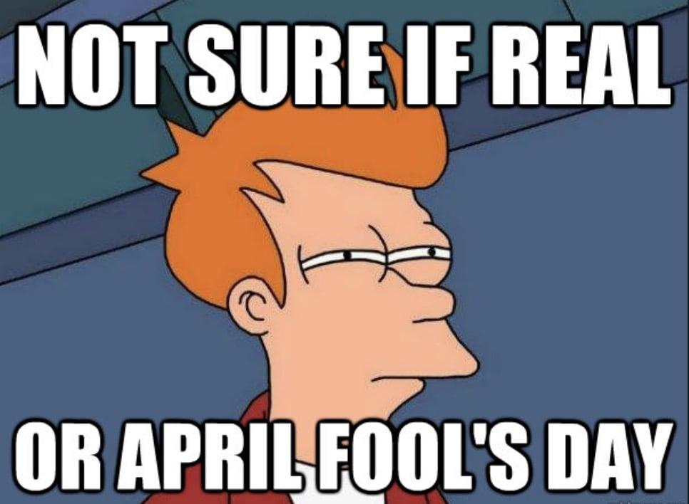 not sure if april fools