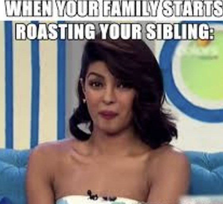 when your family start roasting your siblings - funny sibling memes
