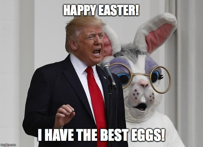 Happy Easter - I have the best Eggs - Donald Trump Meme
