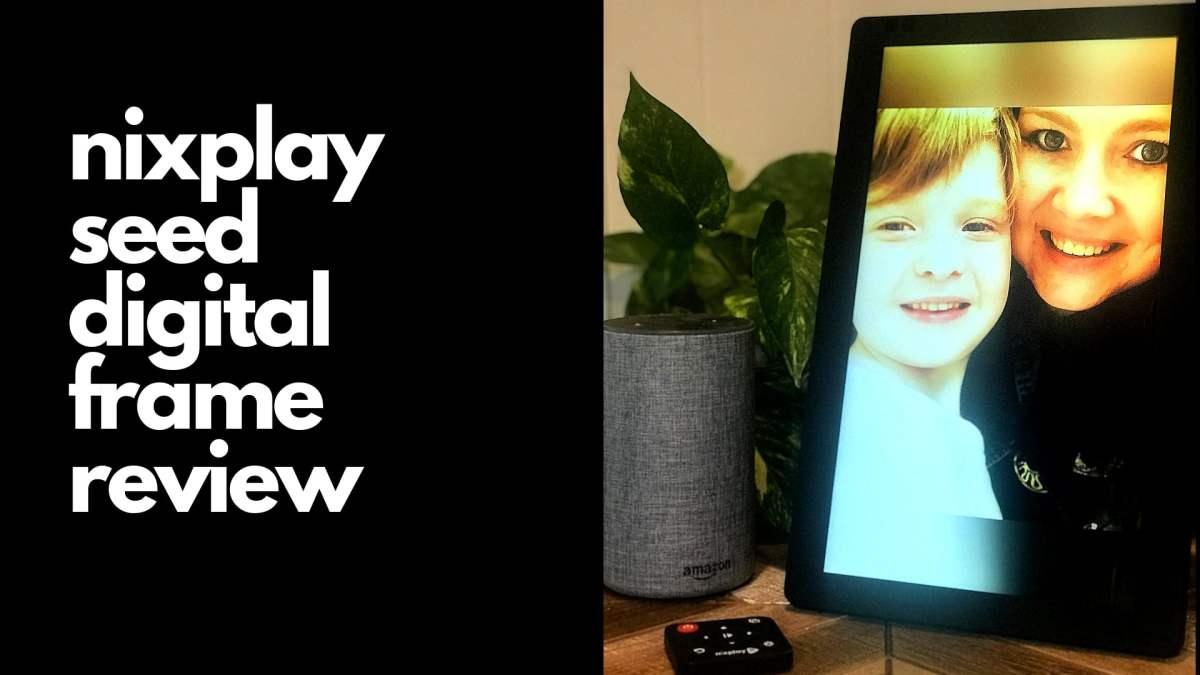 Nixplay Review – Seed Nix Digital Photo Frame