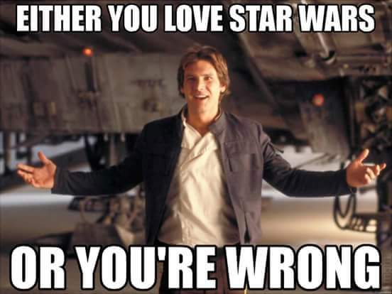 Either You love Star Wars or You are WRONG!