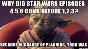 Why did Star Wars Episodes 4, 5, 6 come before 1, 2, 3? Because Yoda planned it.