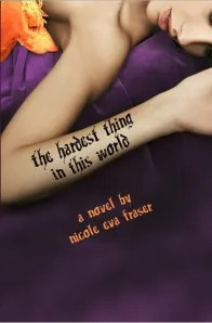 An Interview with Nicole Eva Fraser, author of The Hardest Thing in This World