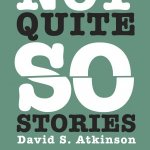 An Interview with David S. Atkinson, author of Not Quite So Stories