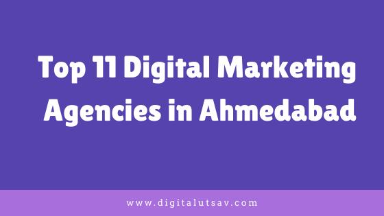 Top 11 Digital Marketing Agencies in Ahmedabad