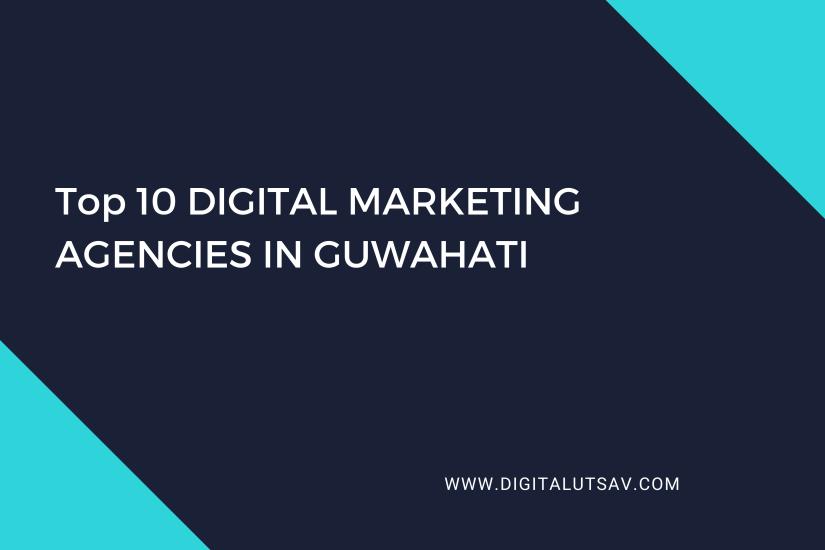 Top 10 Digital Marketing Agencies in Guwahati