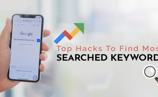 Top Hacks To Find Most Searched Keywords