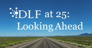 DLF at 25: Looking Ahead