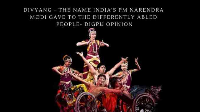 Divyang - The Name India's PM Narendra Modi Gave To The Differently Abled People - Digpu Opinion