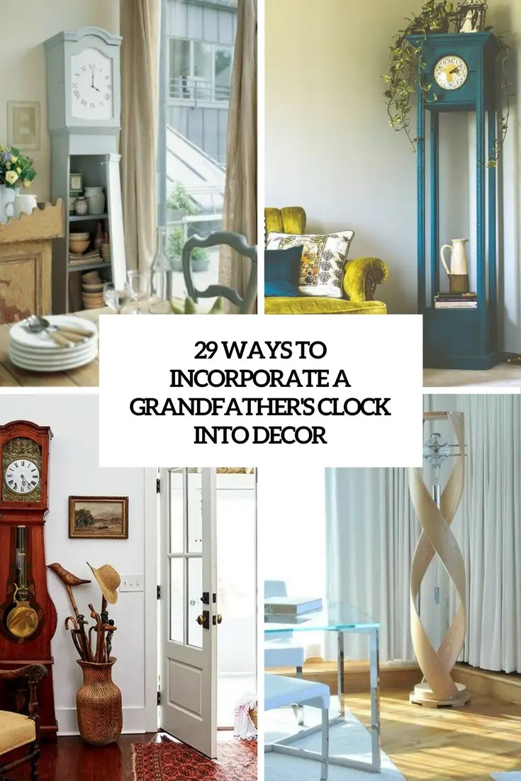 29 Ways To Incorporate A Grandfathers Clock Into Decor