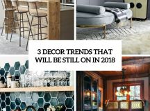 3 Decor Trends That Will Be Still On In 2018