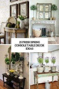 25 Fresh Spring Console Table Decor Ideas - DigsDigs