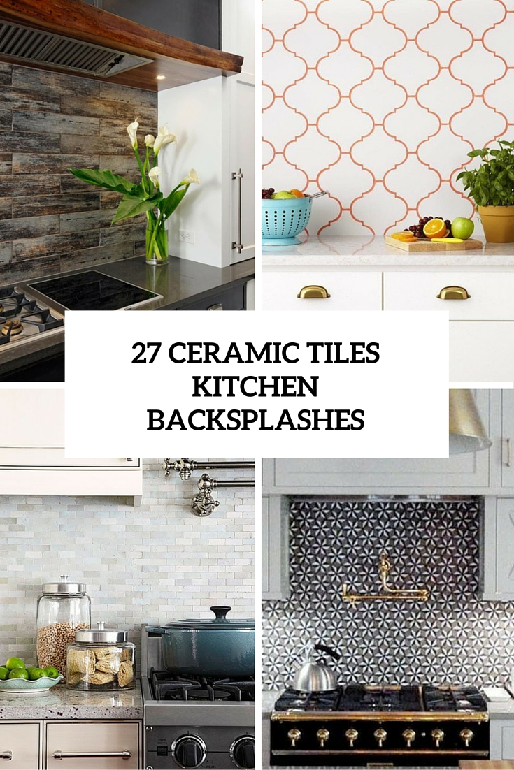 ceramic tile for kitchen round rugs 27 tiles backsplashes that catch your eye digsdigs cover