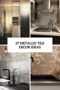 The Hottest Dcor Trend: 27 Metallic Tile Dcor Ideas ...