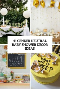 41 Gender Neutral Baby Shower Dcor Ideas That Excite